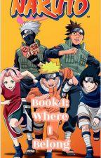 Book 1: Where I Belong (Naruto) by sgirlsgirl