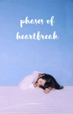 Phases of Heartbreak by bestmilkshakes