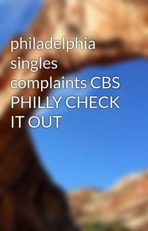 philadelphia singles complaints CBS PHILLY CHECK IT OUT by philadelphiasingles