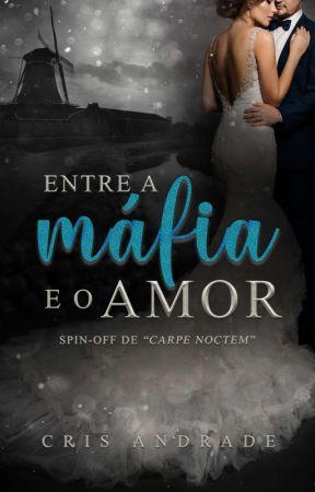 Entre a Máfia e o Amor - Spin-off de Carpe Noctem  by crisandradeescritora