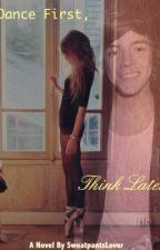 Dance First, Think Later - Harry Styles Fan fiction by SweatpantsLover