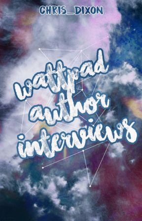 Wattpad Author Interviews by Chris_Dixon