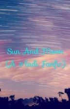 Sun and Moon (A #ladi Fanfiction)  by LadiLover