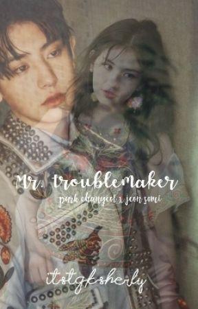 Mr. Troublemaker by itstgksherly