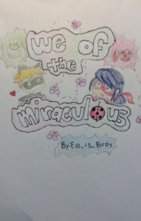 We of The Miraculous (A Miraculous Fan fiction) by Evo_is_Birdy