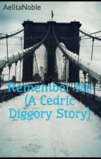 Remember Me (A Cedric Diggory Story) [Completed] by AelitaNoble