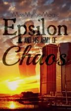 Epsilon and his Army of Chaos (Watty's 2013) [COMPLETED] by MissMythoMagic