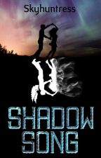 ShadowSong [Book 1 & 2: Complete] [NaNoWriMo16/17] by Skyhuntress