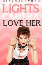 Lights. Camera. Love Her. by CircusMayhem