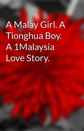 A Malay Girl. A Tionghua Boy. A 1Malaysia Love Story. by Deemented7