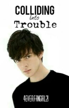 Colliding Into Trouble || Skandar Keynes fanfiction by 4everFangirl21