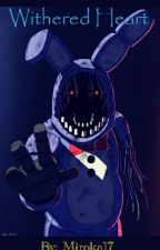 [OLD] Withered Heart (Withered Bonnie X Reader) by clappedperson