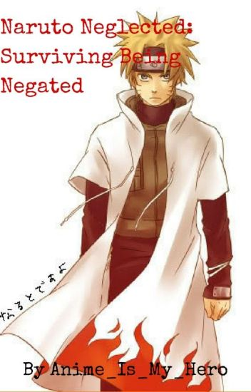 Naruto Neglected: Surviving Being Negelated