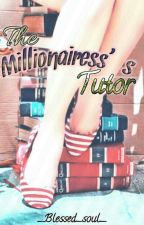The Millionairess's Tutor by _Blessed_Soul_