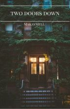 two doors down: a.f.i by MakayMell