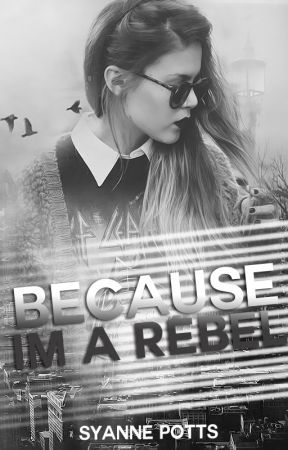 Because....Im a Rebel [ON HOLD] by SyannePotts