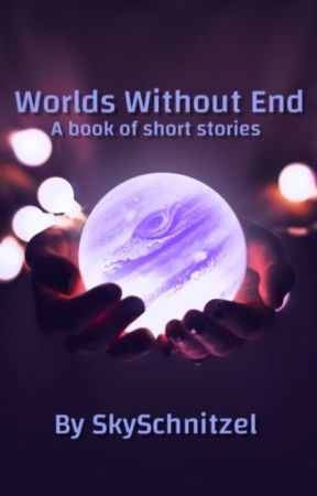 Worlds Without End (A book of short stories) by SkySchnitzel