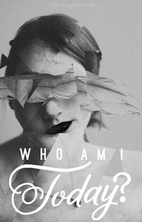 Who Am I Today? by XSleepingUnicornX