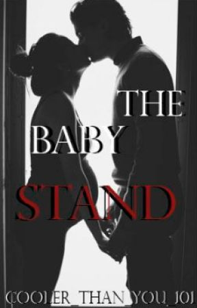 The Baby Stand (Completed) by Cooler_Than_You_101