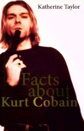 Facts about Kurt Cobain by katherine_taylor