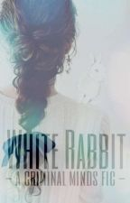 White Rabbit - A Criminal Minds Fic  by Cherrywrotestories