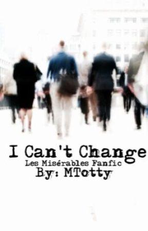 I Can't Change (A Modern Les Misérables Fanfic) by MTotty