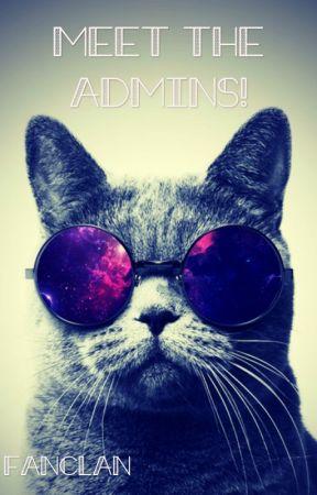 Meet the Admins! by -FanClan-