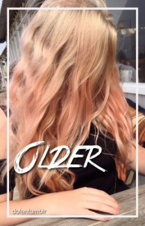 Older ||e.d • by dolan-holland