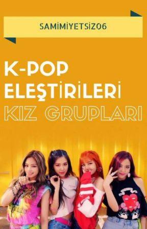 K-POP Eleştirileri (Kız Grupları) by Samimiyetsiz06