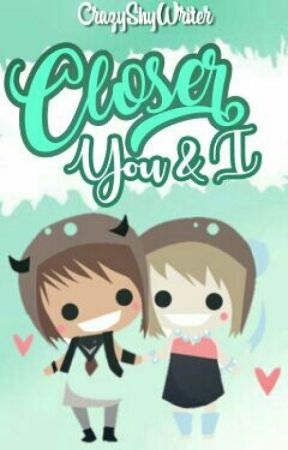 Closer You And I by DaraLovesToWrite