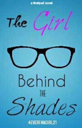 The Girl Behind the Shades by 4everFangirl21