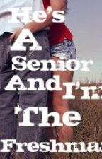 He's a Senior and I'm the Freshman by writergurl95
