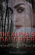 The Alpha's Daughter by krazykatgurl