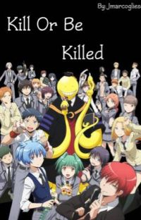 Kill Or Be Killed {Assassination Classroom X Reader} cover
