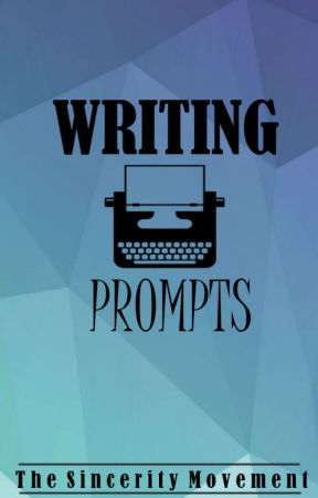 Writing Prompts by TheSincerityMovement