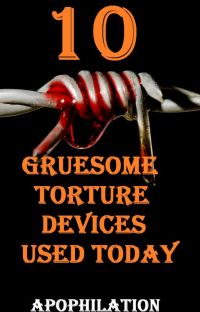 10: Gruesome torture devices used today cover