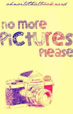 No More Pictures Please {Harry Styles Fanfic} by ohnoitsthatbooknerd