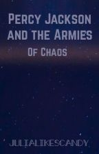 Percy Jackson and the Armies of Chaos ~ Complete by JulialikesCandy