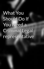 What You Should Do If You Need a Criminal Legal representative by dillondeon14
