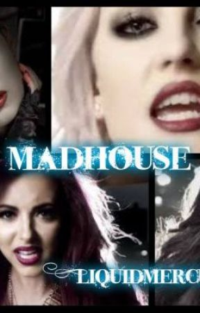 Madhouse (Little Mix Fanfiction) by LiquidMercury