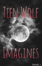 Teen Wolf Imagines by Etherealist_x