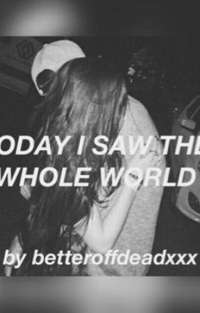 Today I Saw The Whole World by courtneyxcatastrophe