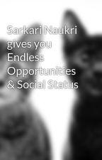 Sarkari Naukri gives you Endless Opportunities & Social Status by KrishnaBrar