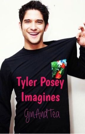 Tyler Posey Imagines ♡  by GinAndTea