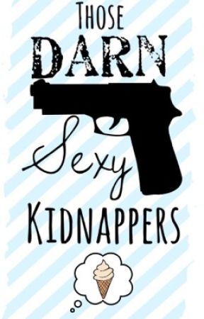 Those Darn Sexy Kidnappers by Ilikebigboooks