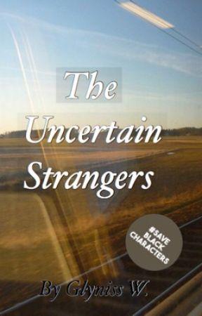 The Uncertain Strangers | Short Story  by glynwritesmagic