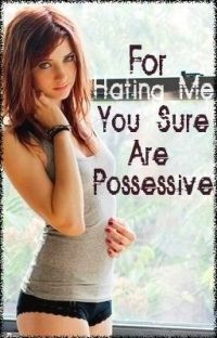 For Hating Me You Sure Are Possessive cover