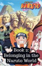 Book 2: Belonging in the Naruto World by sgirlsgirl
