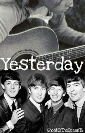 Yesterday - A Beatles Fanfic by GhostOfTheOceanTG