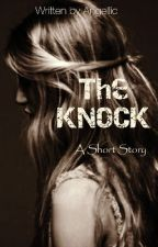 The KNOCK (Completed) by Angellic16